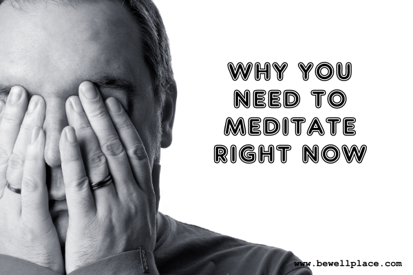 Why You Need To Meditate Right Now