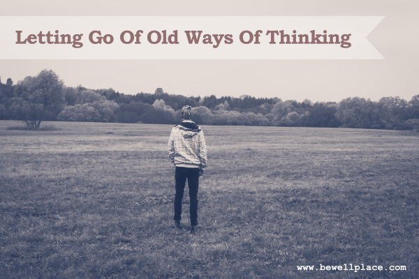 Letting Go Of Old Ways Of Thinking