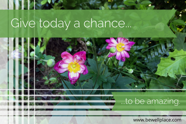 Give Today A Chance To Be Amazing