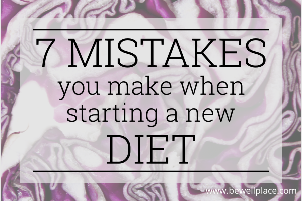 7 Mistakes You Make When Starting A New Diet