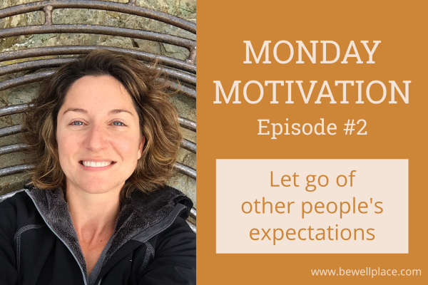 Monday Motivation Let Go Of Other Peoples Expectations