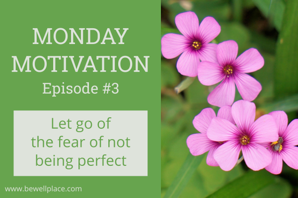 Monday Motivation Let Go Of Trying To Be Perfect