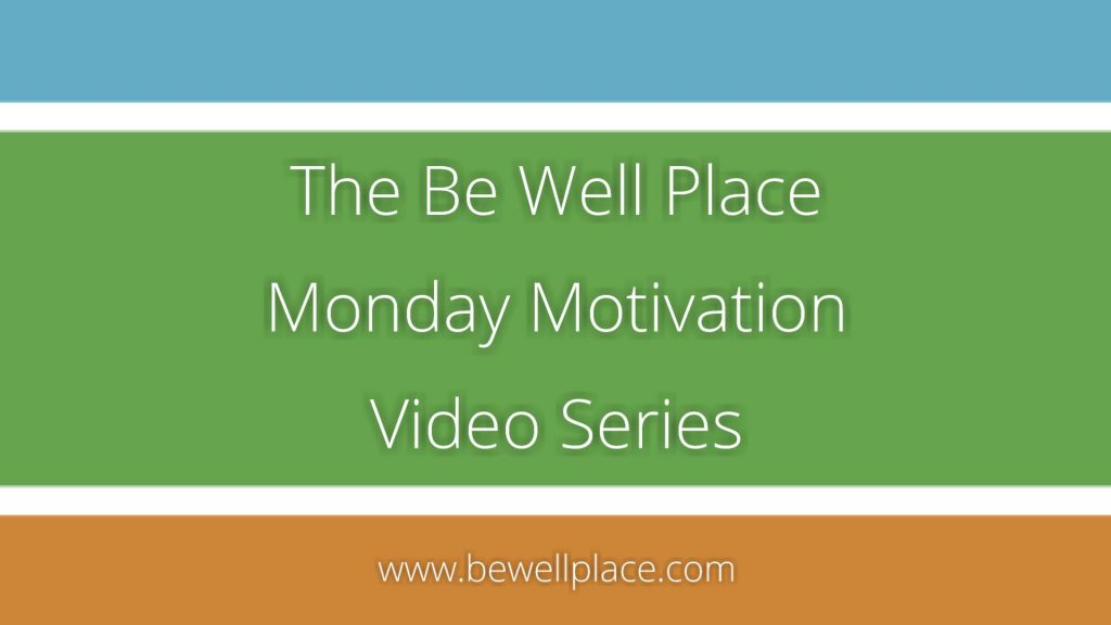 The Be Well Place Monday Motivation Video Series