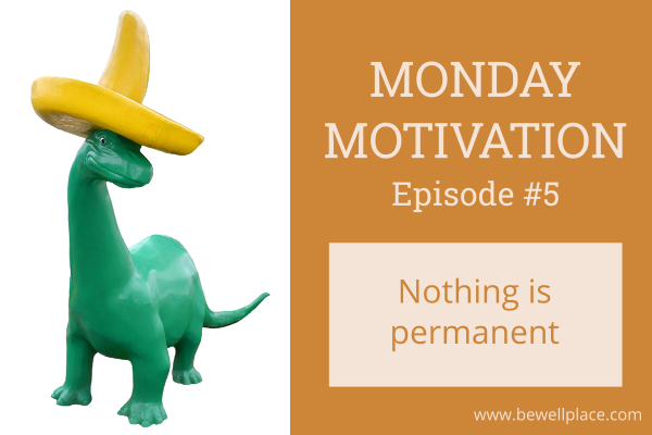 Monday Motivation Nothing Is Permanent