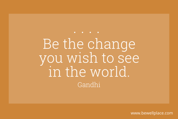 The Only Way To Change The World - Be The Change