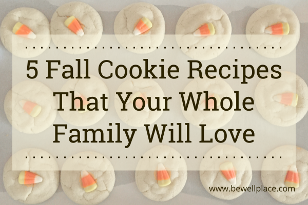 5 Fall Cookie Recipes That Your Whole Family Will Love - The Be Well Place