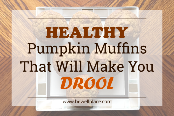 Healthy Pumpkin Muffins That Will Make You Drool - The Be Well Place