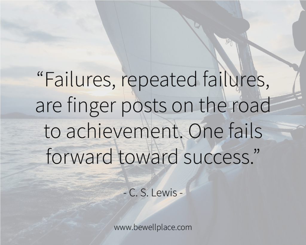 Failures, repeated failures, are finger posts on the road to achievement. One fails forward toward success. - C. S. Lewis