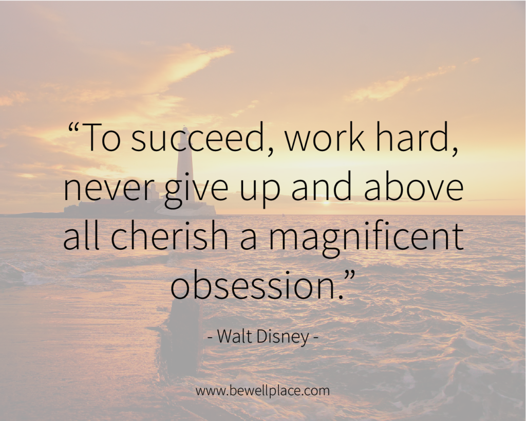 To succeed, work hard, never give up and above all cherish a magnificent obsession. - Walt Disney