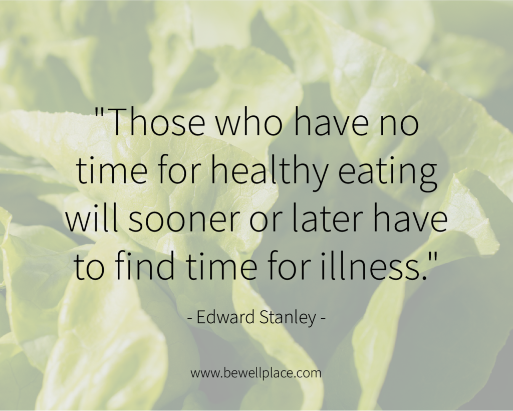 """Those who have no time for healthy eating will sooner or later have to find time for illness."" - Edward Stanley"