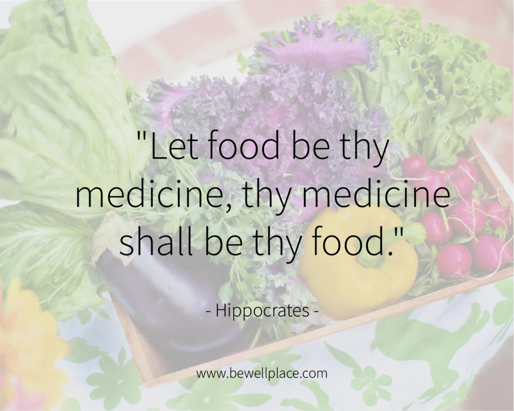 """Let food be thy medicine, thy medicine shall be thy food."" - Hippocrates"