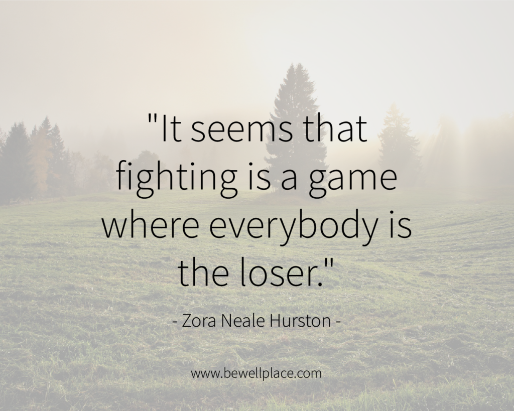 """It seems that fighting is a game where everybody is the loser."" - Zora Neale Hurston"