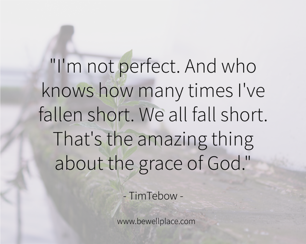 """I'm not perfect. And who knows how many times I've fallen short. We all fall short. That's the amazing thing about the grace of God."" - Tim Tebow"