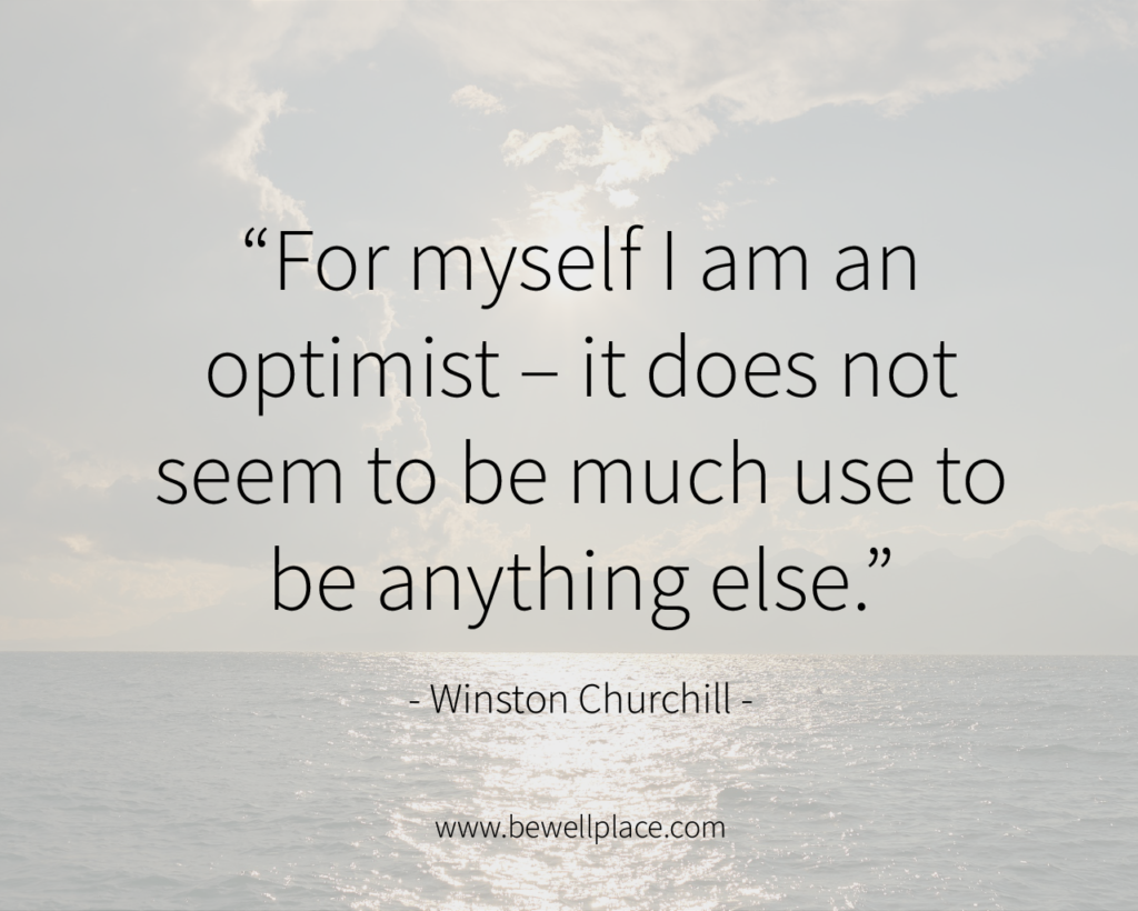 """For myself I am an optimist – it does not seem to be much use to be anything else."" – Winston Churchill"