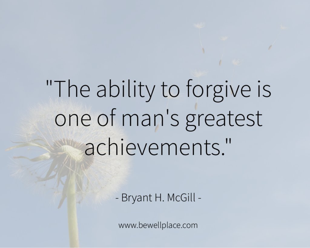 """The ability to forgive is one of man's greatest achievements."" - Bryant H. McGill"