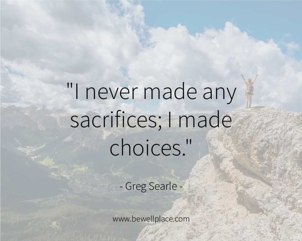 """I never made any sacrifices; I made choices."" - Greg Searle"